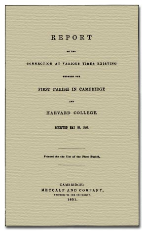 Report of the Connection at Various Times Existing between the First Parish in Cambridge and Harvard College (1851)